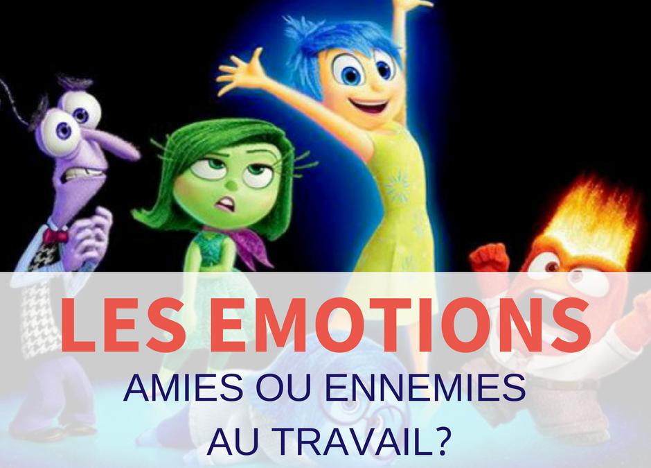 Les émotions au travail, amies ou ennemies?