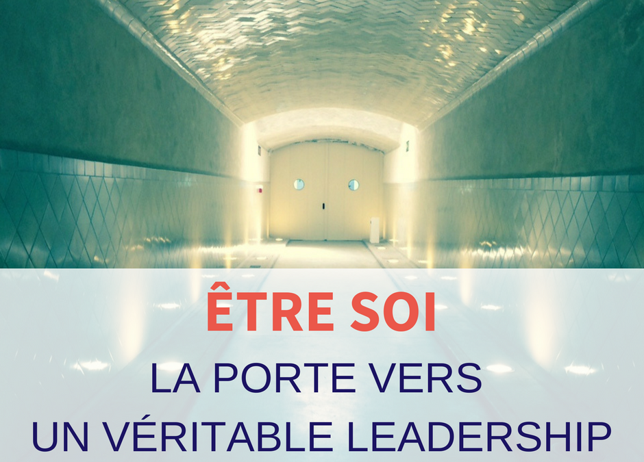 Etre soi – la porte vers le leadership