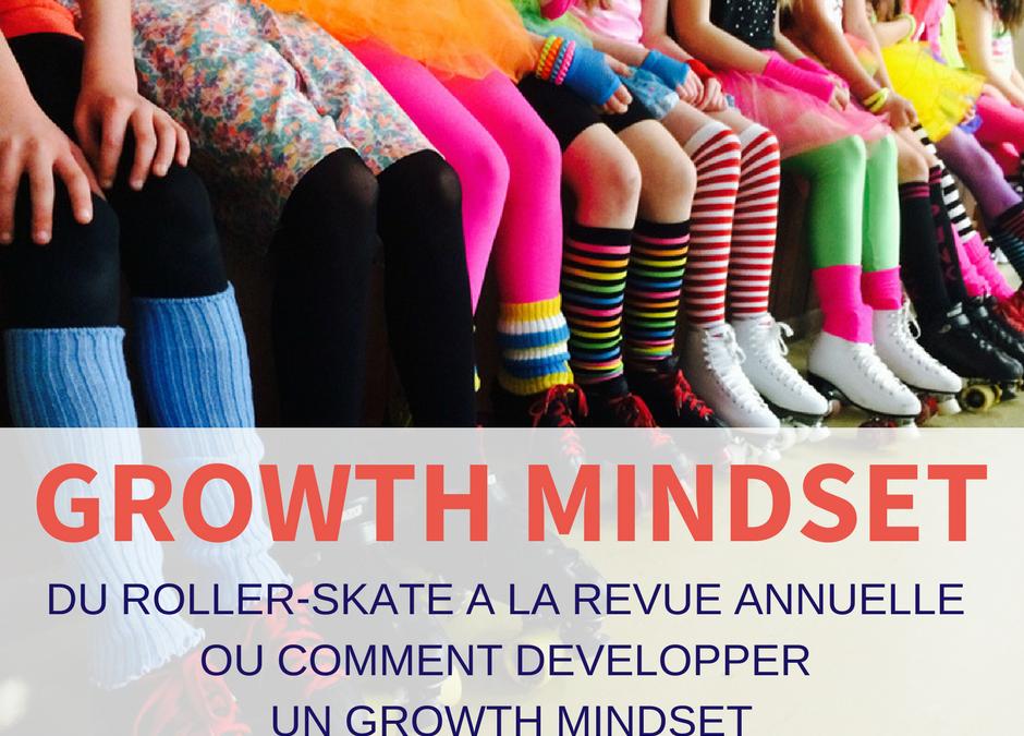 """Du roller-skate à la revue annuelle ou comment développer un """"growth mindset »"""