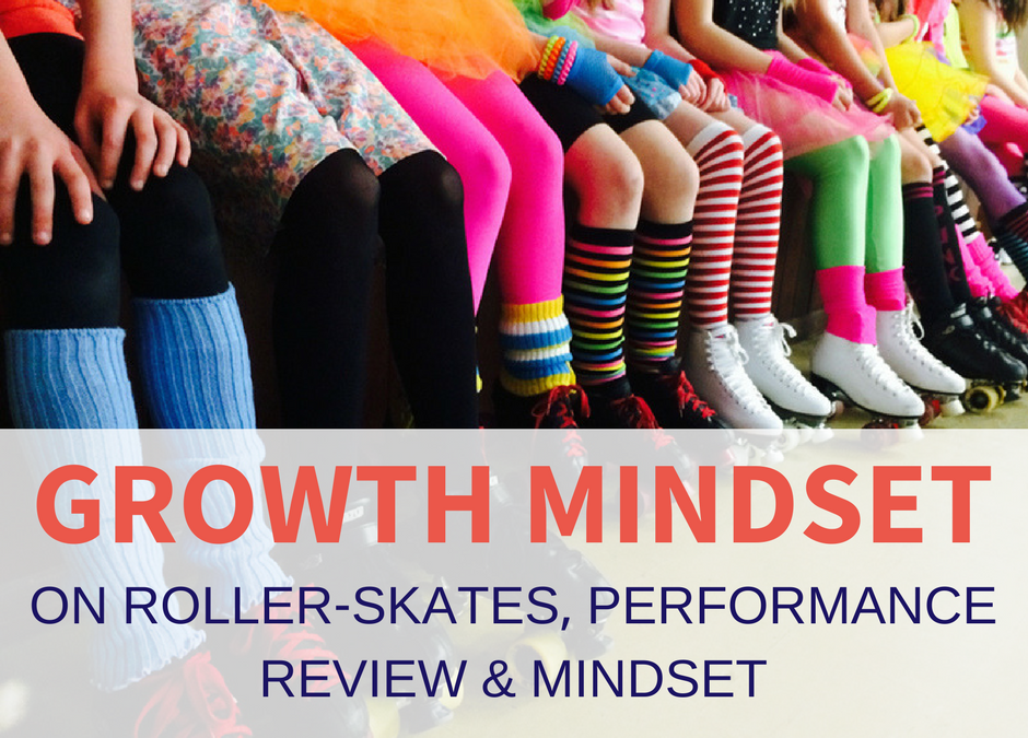 On roller-skates, performance review and how to foster a growth mindset