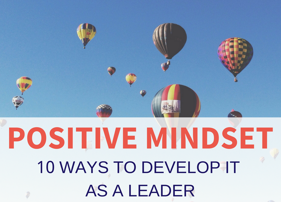 10 ways to develop a positive mindset as a leader
