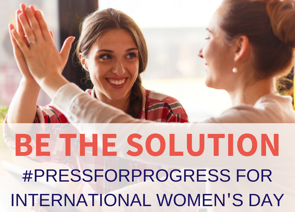 iwd2018 pressforprogress Be the solution