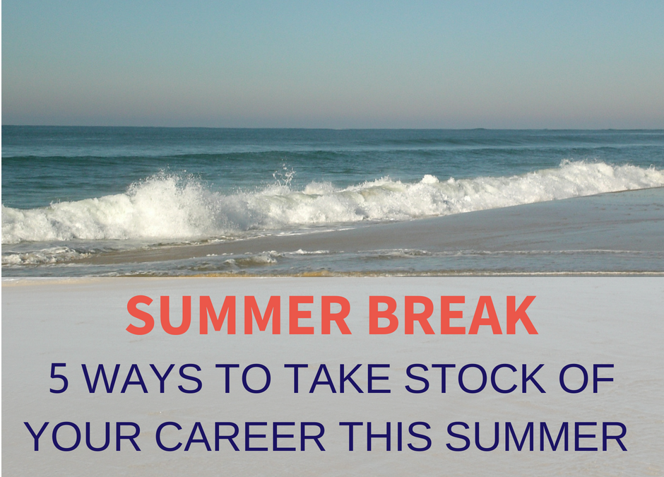 5 ways to take stock of your career this summer